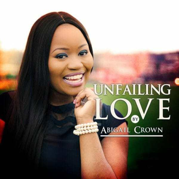 MUSIC:: Abigail Crown – Unfailing Love