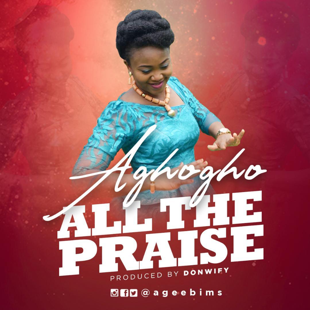 MUSIC: Aghogho - All The Praise