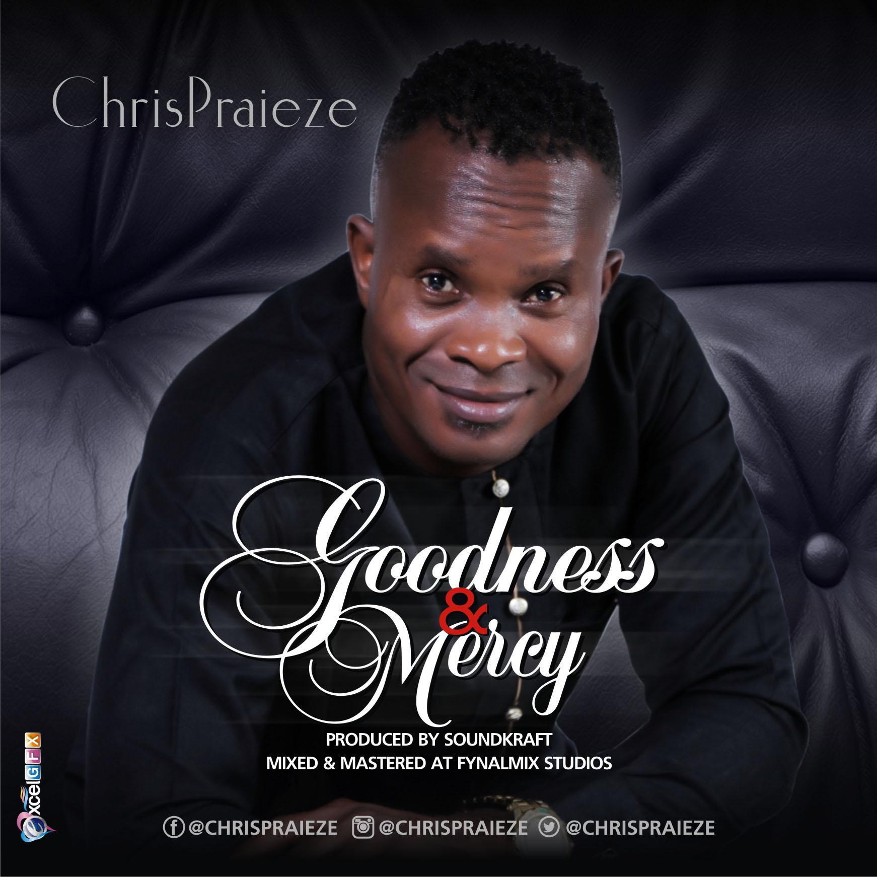 Chris Praieze – Goodness and Mercy | MP3 DOWNLOAD