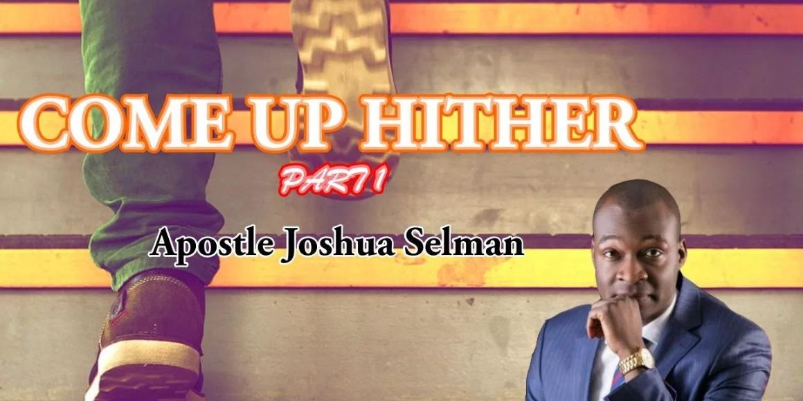 Apostle Joshua Selman – Come up Hither (Part 1 & 2)